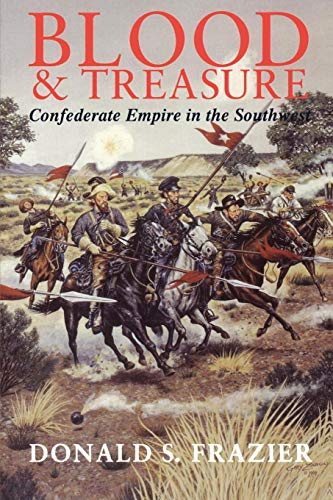 Blood and Treasure: Confederate Empire in the Southwest (Williams-Ford Texas A&M University Military History Series) ()