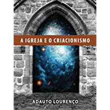 A Igreja e o Criacionismo (Portuguese Edition)