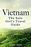 Vietnam: The Solo Girl s Travel Guide