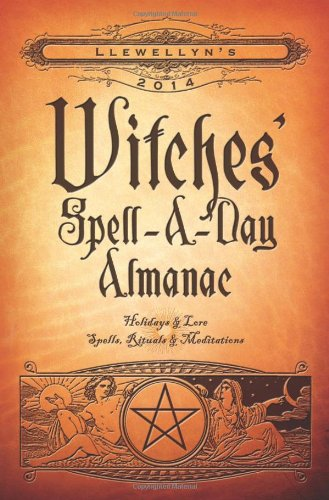 Llewellyn's 2014 Witches' Spell-A-Day Almanac: Holidays & Lore (Llewellyn's Witches' Spell-A-Day Almanac)