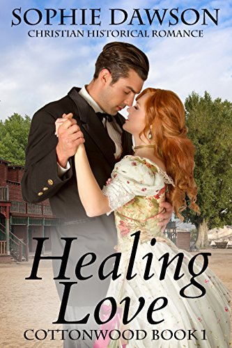 Healing Love: Christian Historical Romance (Cottonwood Book 1) by [Dawson, Sophie]