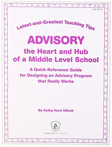 Latest-and-Greatest Teaching Tips: Advisory- Quick Reference Guide for Desigining a Middle School Advisory Program that Really Works