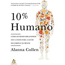 10% Humano. Como os Micro - Organismos São a Chave Para a Saúde do Corpo e da Mente