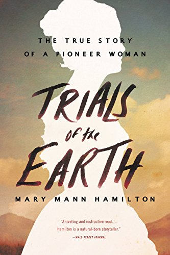 Trials of the Earth: The True Story of a Pioneer Woman cover