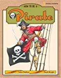 How to Be a Pirate, John Malam, 0792274482