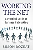 Working The Net: A Practical Guide to Business Networking