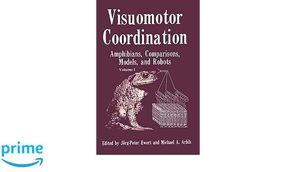 Visuomotor Coordination: Amphibians, Comparisons, Models, and Robots
