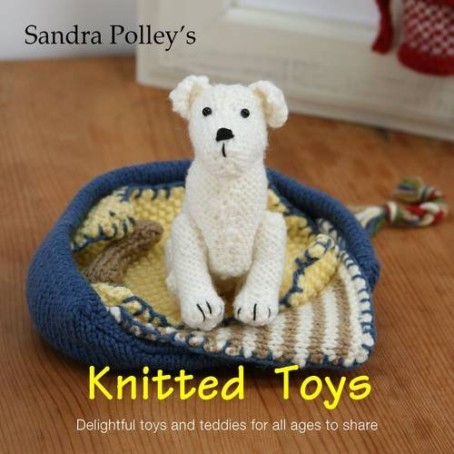 Sandra Polleys Knitted Toys Delightful Toys And Teddies For All