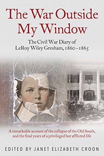 The War Outside My Window: The Civil War Diary of LeRoy Wiley Gresham, 1860-1865