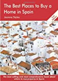 The Best Places to Buy a Home in Spain, Joanna Styles, 1905303289