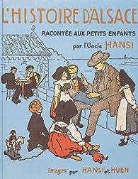 L'Histoire d'Alsace racontée aux petits enfants par l'Oncle Hansi par  Hansi