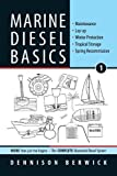 Marine Diesel Basics 1: Maintenance, Lay-up, Winter Protection, Tropical Storage, Spring Recommission: Volume 1