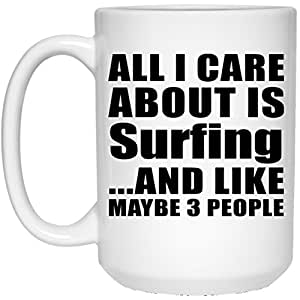 Amazon.com: All I Care About Is Surfing - 15oz White