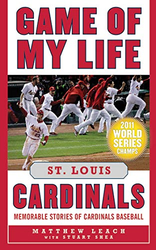 Game of My Life St. Louis Cardinals: Memorable Stories of Cardinals Baseball ()