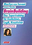 Brain Building. Das Supertraining für Gedächtnis, Logik, Kreativität by Marilyn vos Savant (1994-09-05)