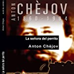 La señora del perrito [The Lady with the Dog] | Anton Chèjov