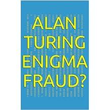 Alan Turing Enigma Fraud?