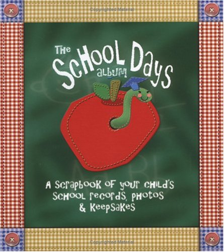 (The School Days Album  A Scrapbook of Your Child's School Records, Photos & Keepsakes)