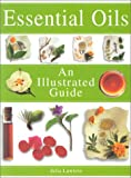 Illustrated Guide Essential Oil, Julia Lawless, 0007122497