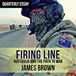 Quarterly Essay 62: Firing Line: Australia and the Path to War | James Brown
