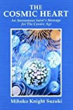 img - for The Cosmic Heart: An Anonymous Saint's Message for the Cosmic Age by Mihoko Knight Suzuki (2003-11-03) book / textbook / text book