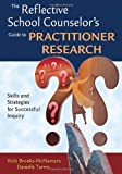 The Reflective School Counselor's Guide to Practitioner Research 9781412951104