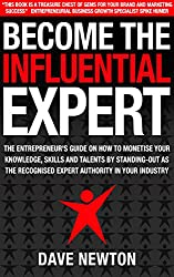 Become The Influential Expert: The Entrepreneur's Guide on How to Monetise Your Knowledge, Skills and Talents by Standing-Out as the Recognised Expert Authority in your Industry (English Edition)