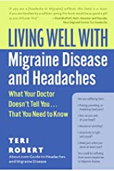 Living Well with Migraine Disease and Headaches: What Your Doctor Doesn't Tell You...That You Need to Know Kindle Edition