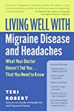 img - for Living Well with Migraine Disease and Headaches: What Your Doctor Doesn't Tell You...That You Need to Know book / textbook / text book