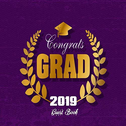 Congrats Grad 2019 Guest Book: Congratulatory Message Book With Motivational Quote And Gift Log Memory Year Book Keepsake Scrapbook For Grads (Graduation Gifts)