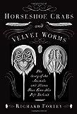Horseshoe Crabs and Velvet Worms, Richard Fortey, 0307263614
