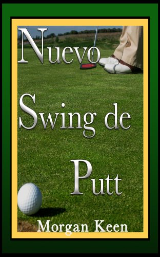 Descargar Libro Nuevo Swing De Putt: Otra Manera De Patear Morgan Keen