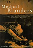 Medical Blunders : Amazing True Stories of Mad, Bad, and Dangerous Doctors, Youngson, Robert M. and Schott, Ian, 0814796893