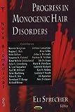 Progress in Monogenic Hair Disorders, Eli Sprecher, 1594543615