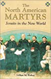 img - for The North American Martyrs: Jesuits in the New World book / textbook / text book