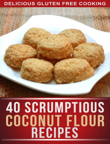 Coconut Flour Recipes: 40 Scrumptious Recipes For Celiac, Gluten free, And Paleo Diets (The Simple Recipe Series) Kindle Edition