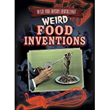 Weird Food Inventions (Wild and Wacky Inventions)