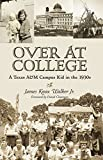 img - for Over at College: A Texas A&M Campus Kid in the 1930s (Centennial Series of the Association of Former Students, Texas A&M University) book / textbook / text book