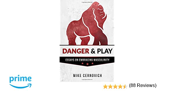 amazon com danger play essays on embracing masculinity  amazon com danger play essays on embracing masculinity 9781519652928 mike cernovich books