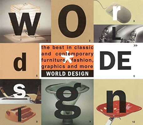 World Design: The Best In Classic And Contemporary Furniture, Fashion,  Graphics, And More