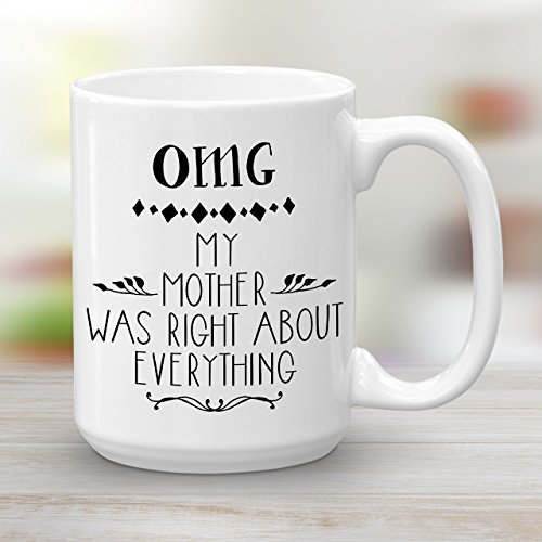 omg-my-mother-was-right-about-everything-funny-mothers-day-gift-mug-15-oz