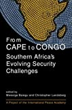 From Cape to Congo : Southern Africa's Evolving Security Challenges, , 1588261271