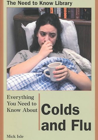Everything You Need to Know About Colds and Flu (Need to Know Library) PDF