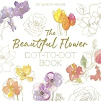 The Beautiful Flower Dot-to-Dot Book: 40 Drawings to