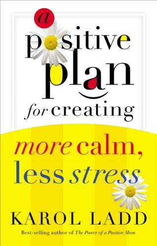 A Positive Plan for Creating More Calm, Less Stress (Leadership Library)
