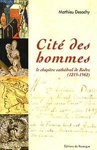 Cité des hommes : Le chapitre cathédral de Rodez (1215-1562) par Matthieu Desachy