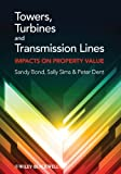 Towers, Turbines and Transmission Lines : Impacts on Property Value, Bond, Sandy and Dent, Peter, 1444330071