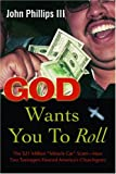 """God Wants You to Roll!: The $21 Million """"Miracle Car"""" Scam-How Two Teenagers Fleeced America's Churchgoers"""
