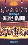 The History of Orchestration, Adam Von Ahn Carse, 0486212580