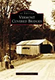 Vermont Covered Bridges, Joseph D. Conwill, 0738535982